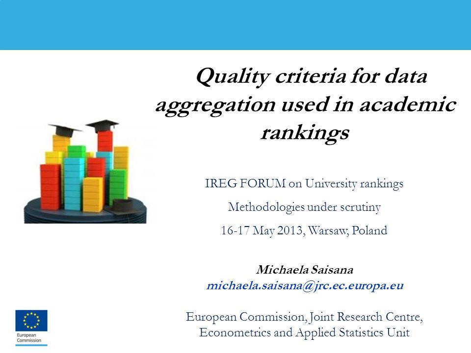 1 Quality criteria for data aggregation used in academic rankings IREG FORUM on University rankings Methodologies under scrutiny 16-17 May 2013, Warsa