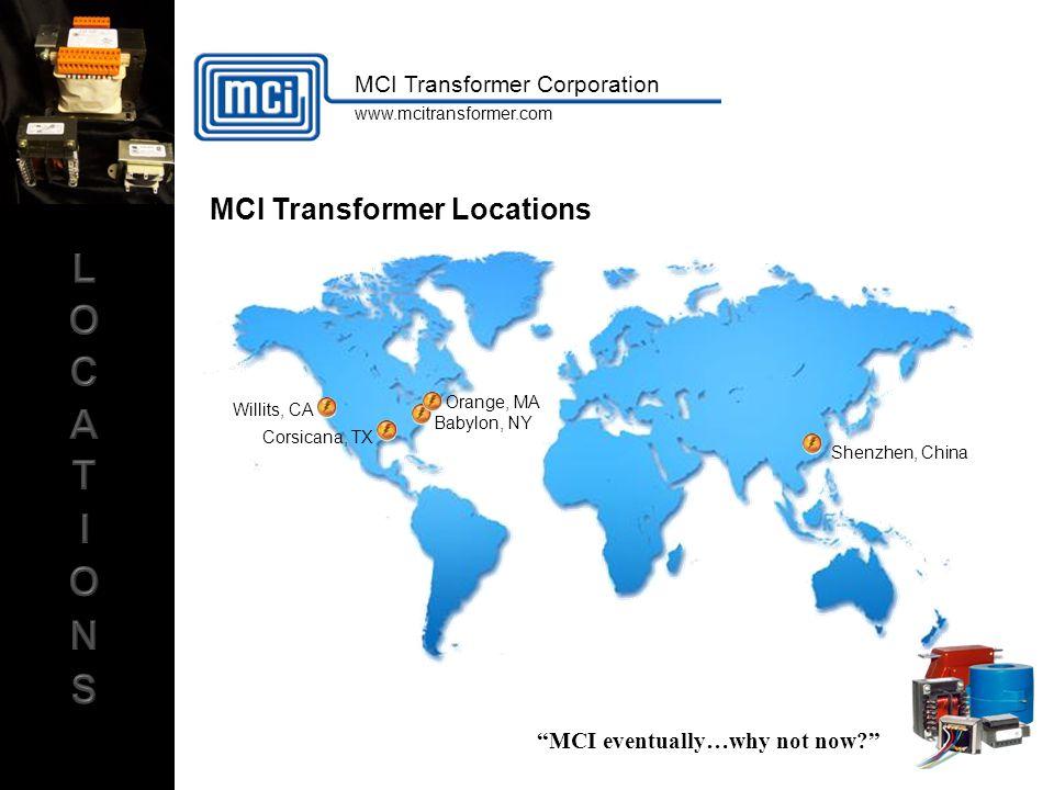 """MCI eventually…why not now?"" MCI Transformer Locations Willits, CA Corsicana, TX Babylon, NY Orange, MA Shenzhen, China MCI Transformer Corporation w"