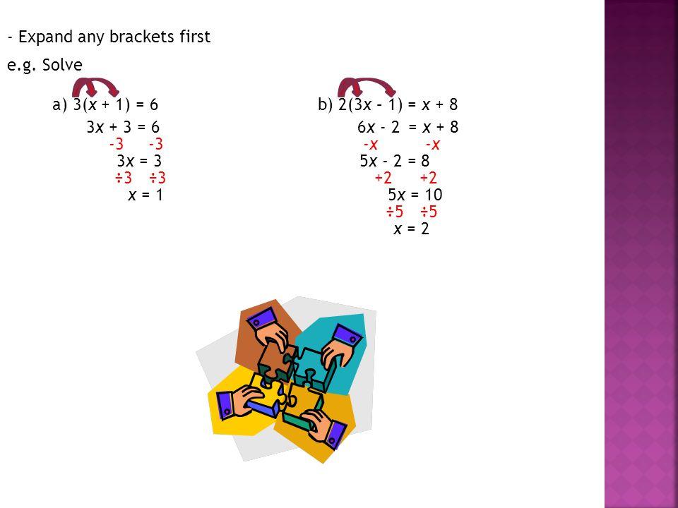 - Expand any brackets first e.g.