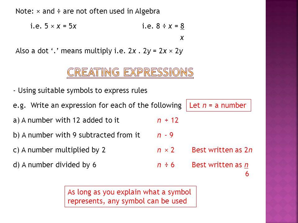 Note: × and ÷ are not often used in Algebra i.e.5 × x = 5xi.e.