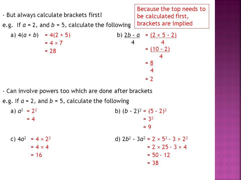 - But always calculate brackets first.e.g.