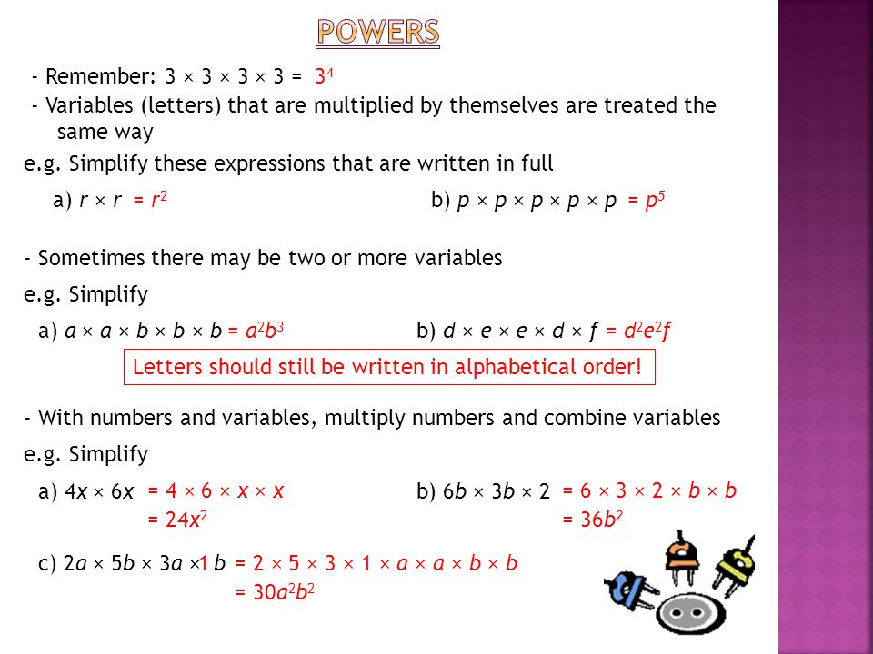 - Remember: 3 × 3 × 3 × 3 =3434 - Variables (letters) that are multiplied by themselves are treated the same way e.g.