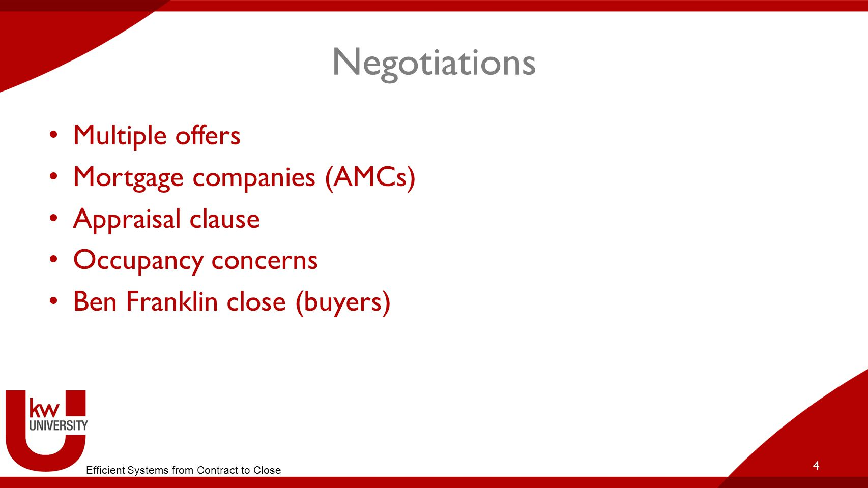 Negotiations Multiple offers Mortgage companies (AMCs) Appraisal clause Occupancy concerns Ben Franklin close (buyers) 4 Efficient Systems from Contract to Close