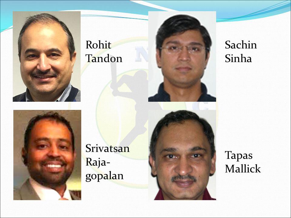 Rohit Tandon Sachin Sinha Srivatsan Raja- gopalan Tapas Mallick