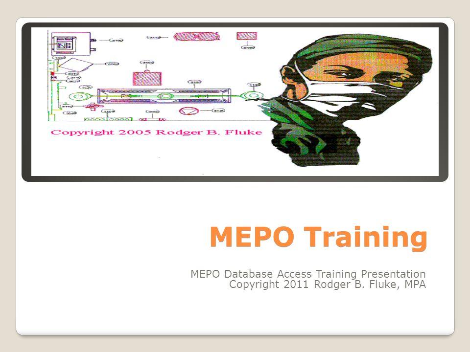 MEPO Training MEPO Database Access Training Presentation Copyright 2011 Rodger B. Fluke, MPA