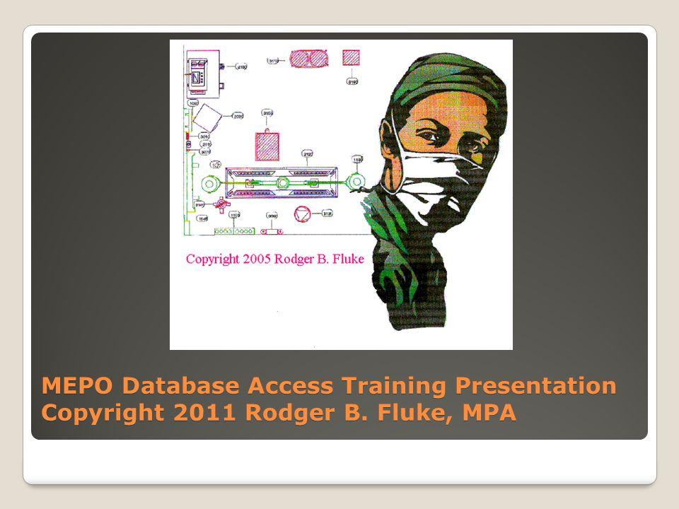 MEPO Database Access Training Presentation Copyright 2011 Rodger B. Fluke, MPA