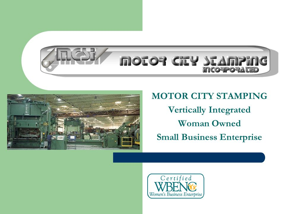 MOTOR CITY STAMPING Vertically Integrated Woman Owned Small Business Enterprise
