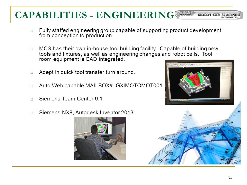 15 CAPABILITIES - ENGINEERING  Fully staffed engineering group capable of supporting product development from conception to production.