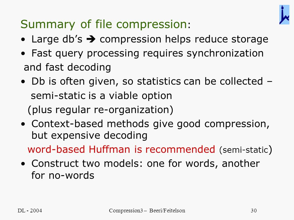 DL - 2004Compression3 – Beeri/Feitelson30 Summary of file compression : Large db's  compression helps reduce storage Fast query processing requires s