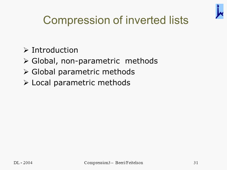 DL - 2004Compression3 – Beeri/Feitelson31 Compression of inverted lists  Introduction  Global, non-parametric methods  Global parametric methods 