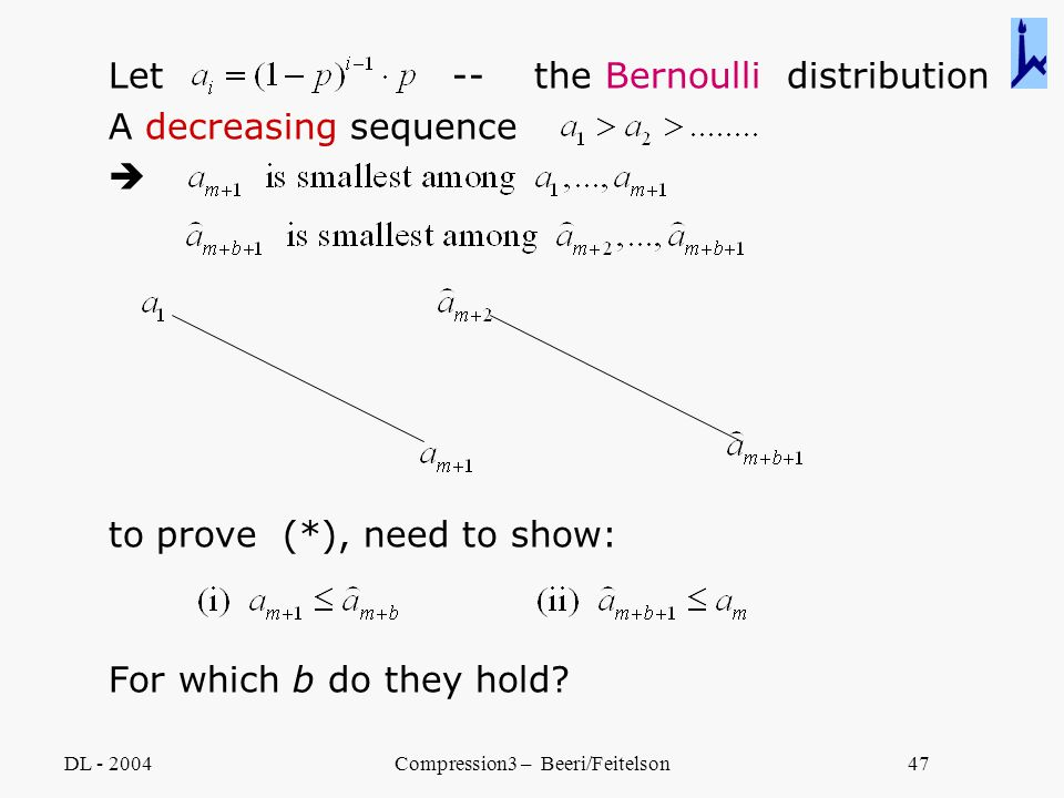DL - 2004Compression3 – Beeri/Feitelson47 Let -- the Bernoulli distribution A decreasing sequence  to prove (*), need to show: For which b do they ho