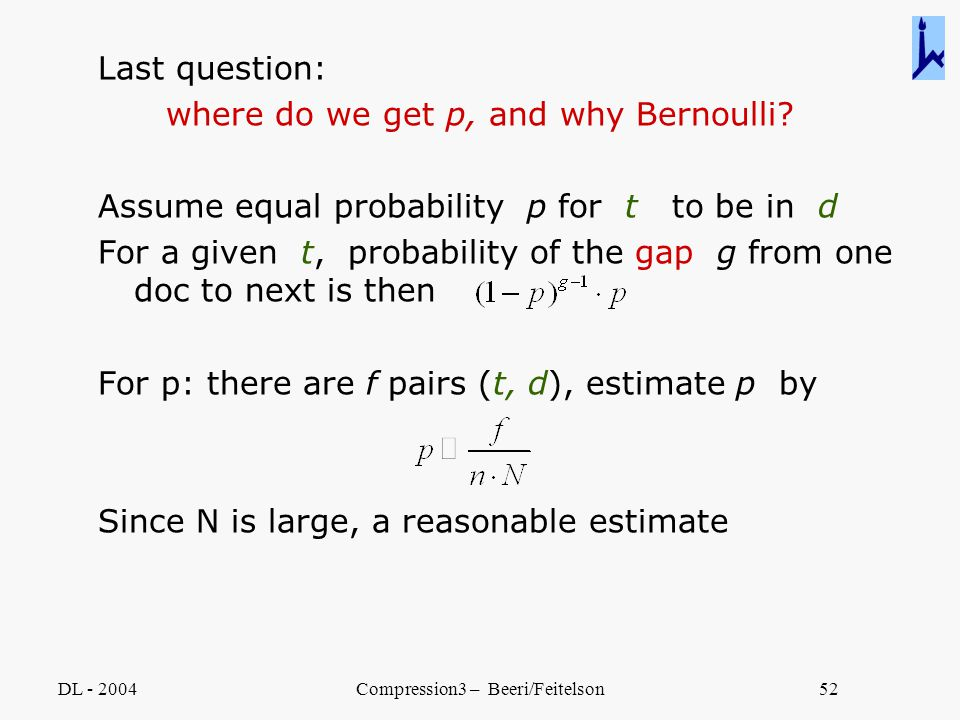 DL - 2004Compression3 – Beeri/Feitelson52 Last question: where do we get p, and why Bernoulli? Assume equal probability p for t to be in d For a given