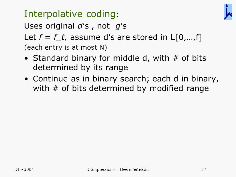 DL - 2004Compression3 – Beeri/Feitelson57 Interpolative coding : Uses original d's, not g's Let f = f_t, assume d's are stored in L[0,…,f] (each entry