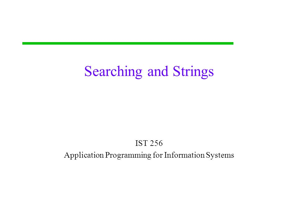 Searching and Strings IST 256 Application Programming for Information Systems