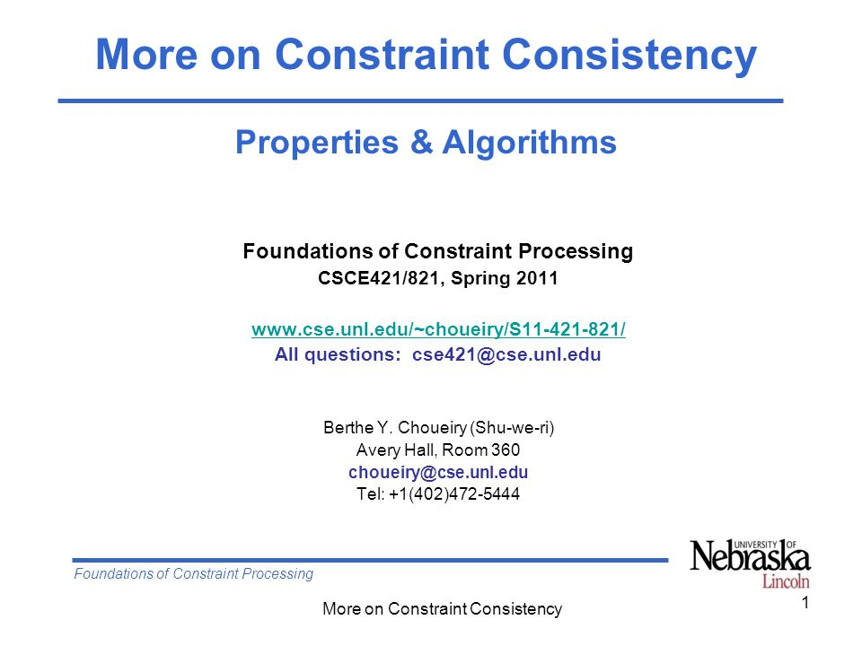 Foundations of Constraint Processing More on Constraint Consistency 1 Foundations of Constraint Processing CSCE421/821, Spring 2011 www.cse.unl.edu/~c