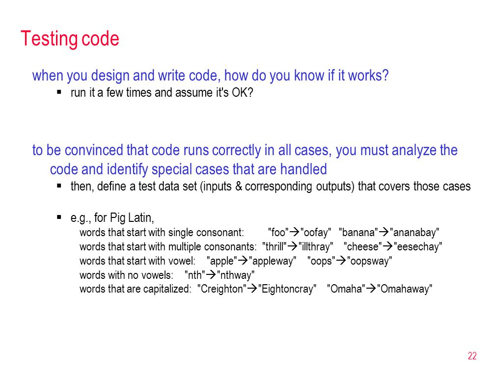 22 Testing code when you design and write code, how do you know if it works.