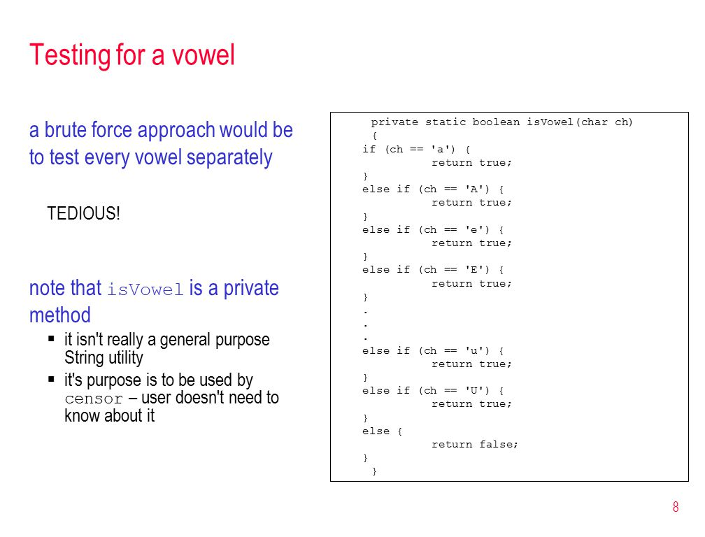 8 Testing for a vowel a brute force approach would be to test every vowel separately TEDIOUS.