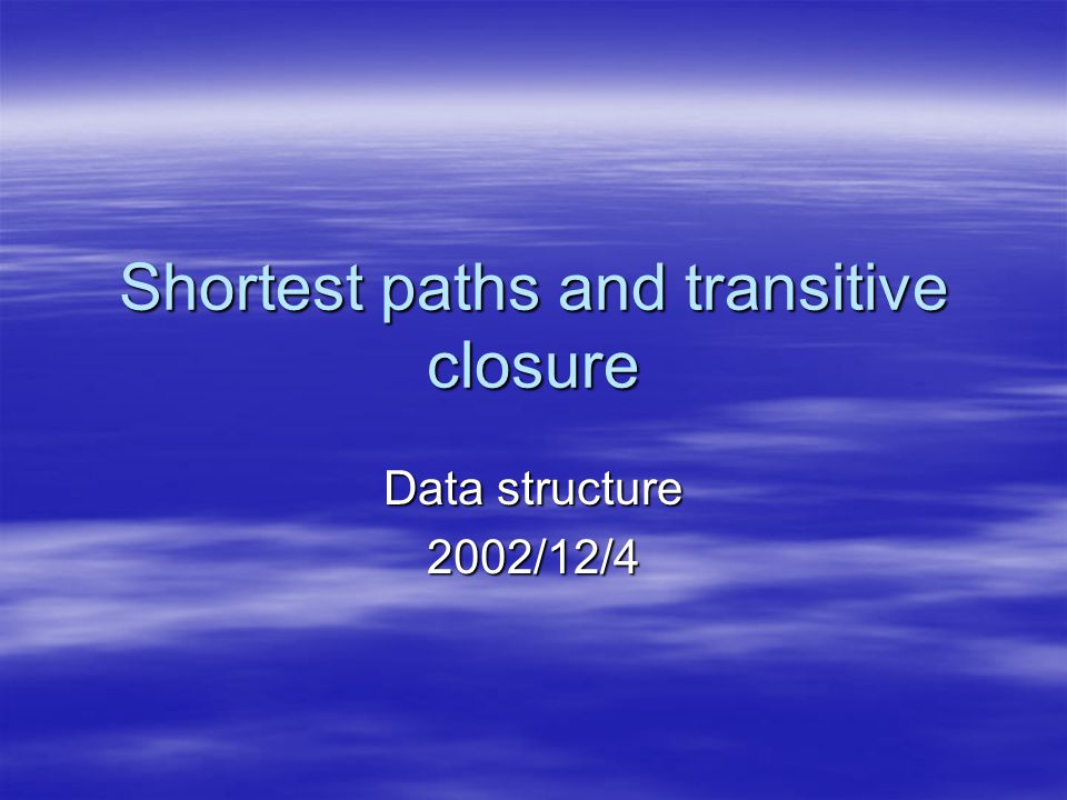 Shortest paths and transitive closure Data structure 2002/12/4