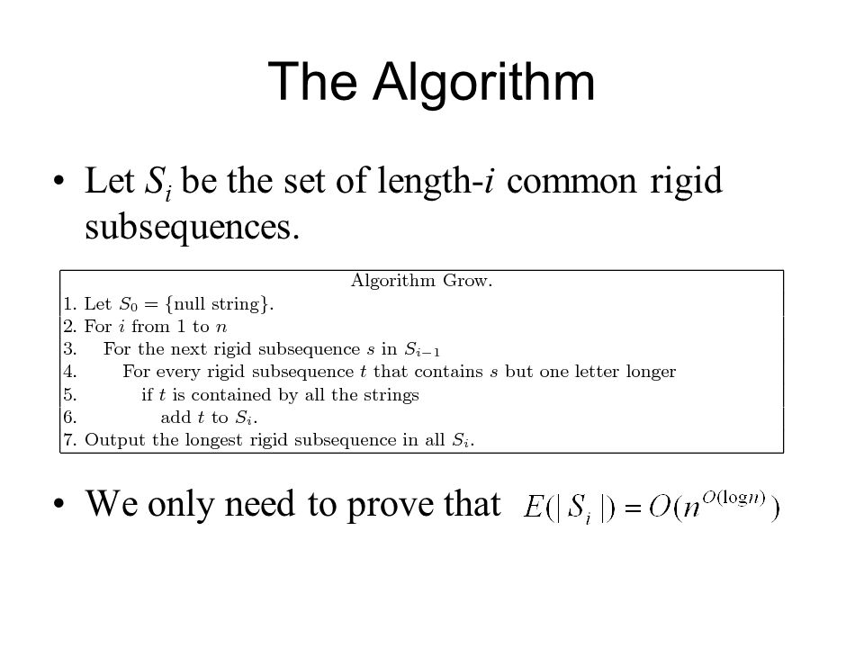 The Algorithm Let S i be the set of length-i common rigid subsequences. We only need to prove that