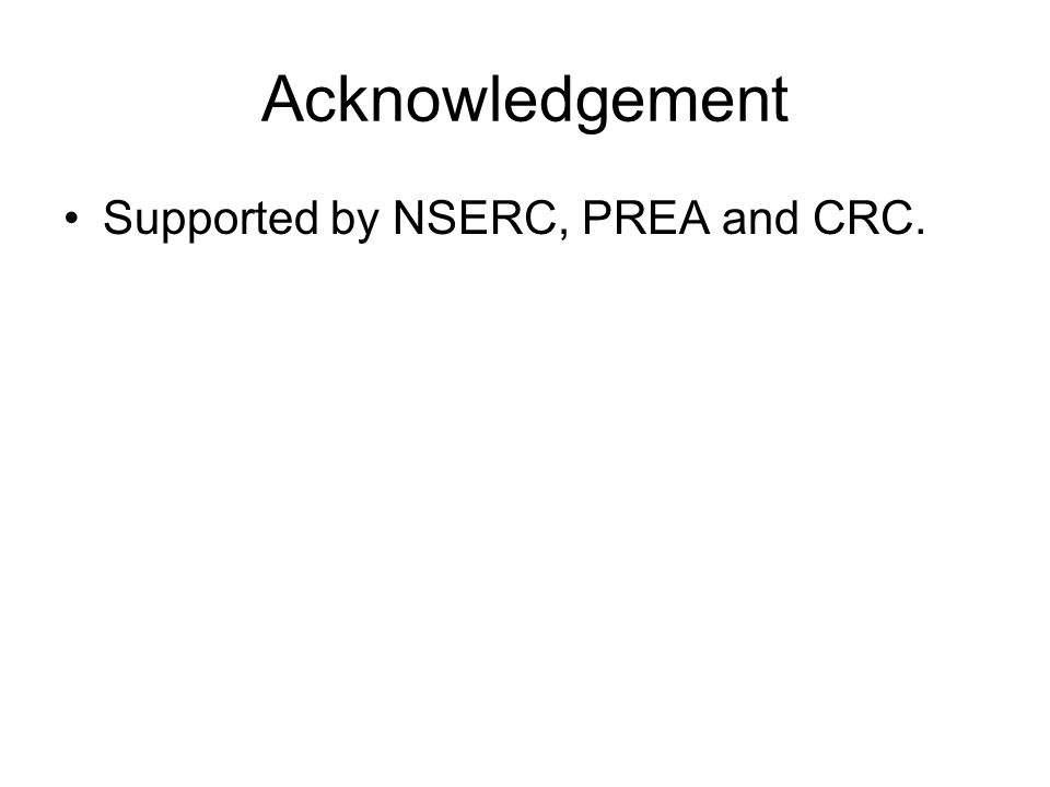 Acknowledgement Supported by NSERC, PREA and CRC.