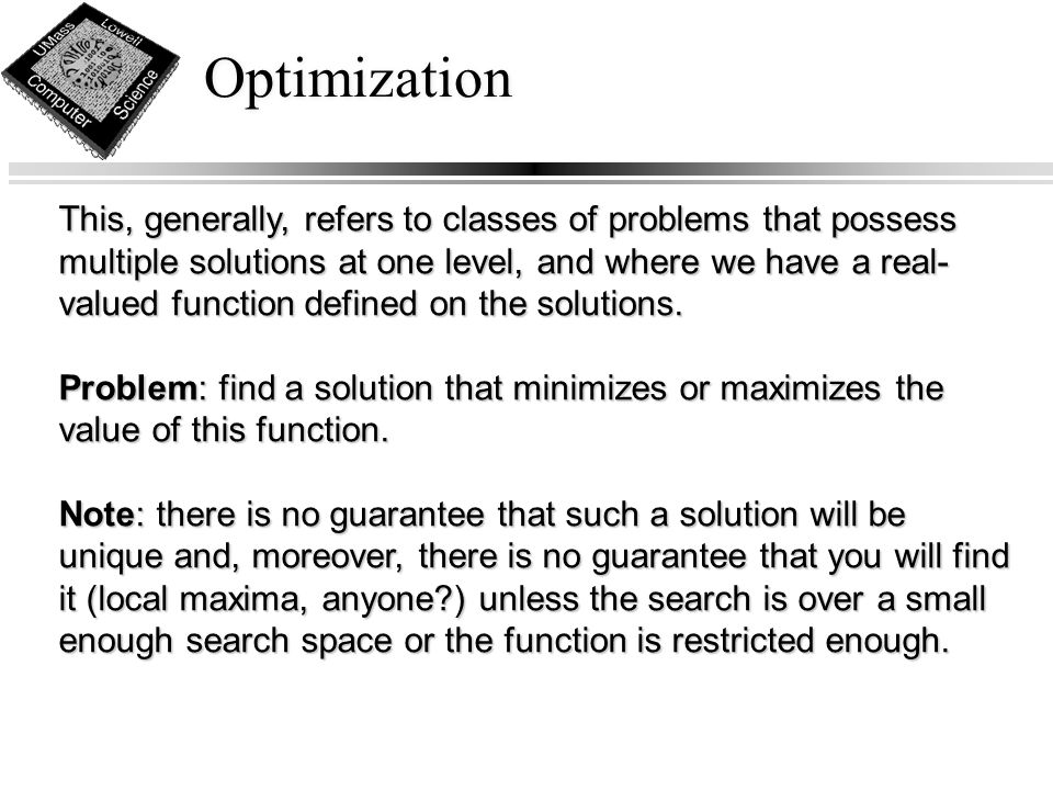 Optimization This, generally, refers to classes of problems that possess multiple solutions at one level, and where we have a real- valued function defined on the solutions.