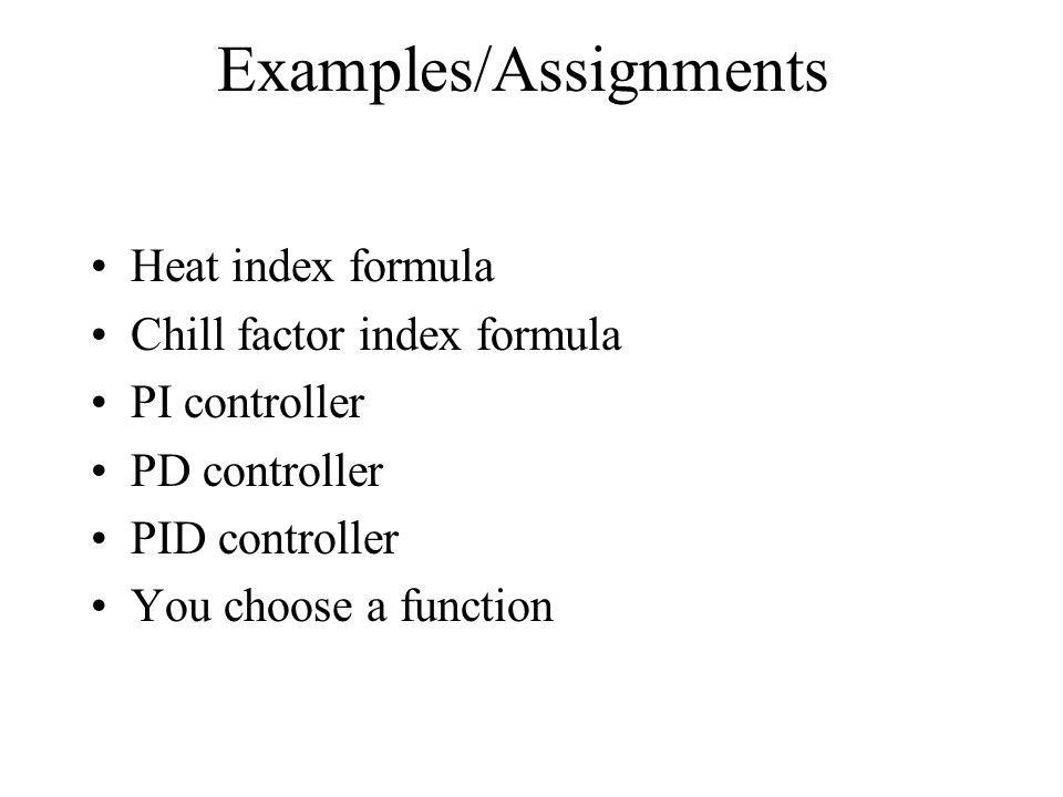Examples/Assignments Heat index formula Chill factor index formula PI controller PD controller PID controller You choose a function