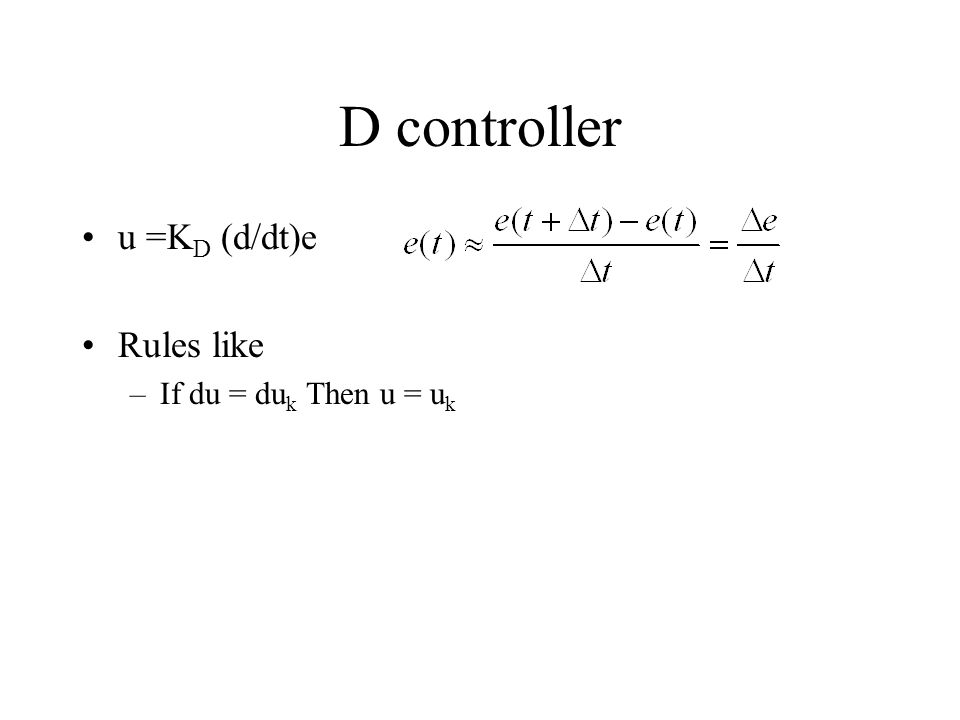 D controller u =K D (d/dt)e Rules like –If du = du k Then u = u k