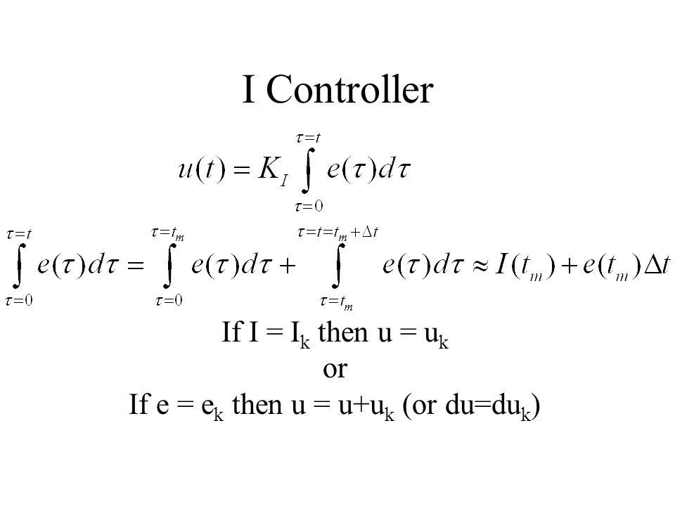 I Controller If I = I k then u = u k or If e = e k then u = u+u k (or du=du k )