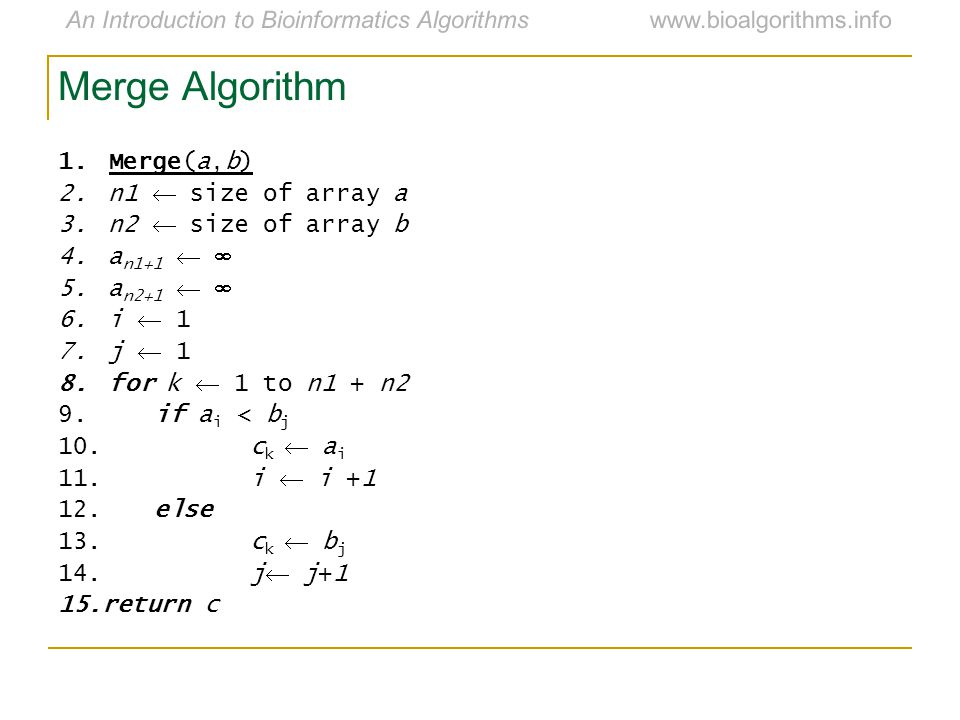 An Introduction to Bioinformatics Algorithmswww.bioalgorithms.info Merge Algorithm 1.