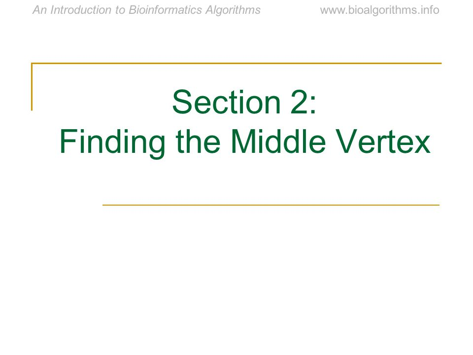 www.bioalgorithms.infoAn Introduction to Bioinformatics Algorithms Section 2: Finding the Middle Vertex