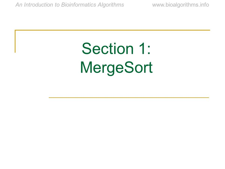 www.bioalgorithms.infoAn Introduction to Bioinformatics Algorithms Section 1: MergeSort