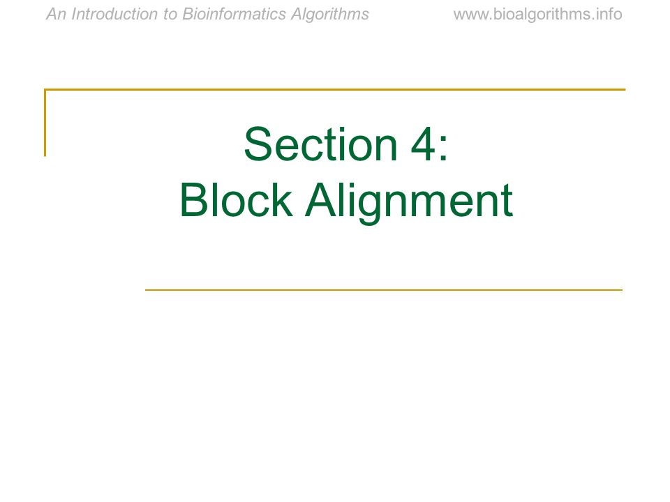 www.bioalgorithms.infoAn Introduction to Bioinformatics Algorithms Section 4: Block Alignment