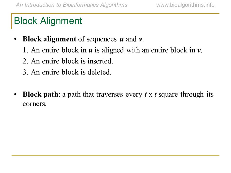 An Introduction to Bioinformatics Algorithmswww.bioalgorithms.info Block Alignment Block alignment of sequences u and v.