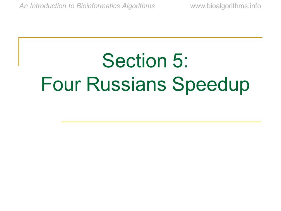 www.bioalgorithms.infoAn Introduction to Bioinformatics Algorithms Section 5: Four Russians Speedup