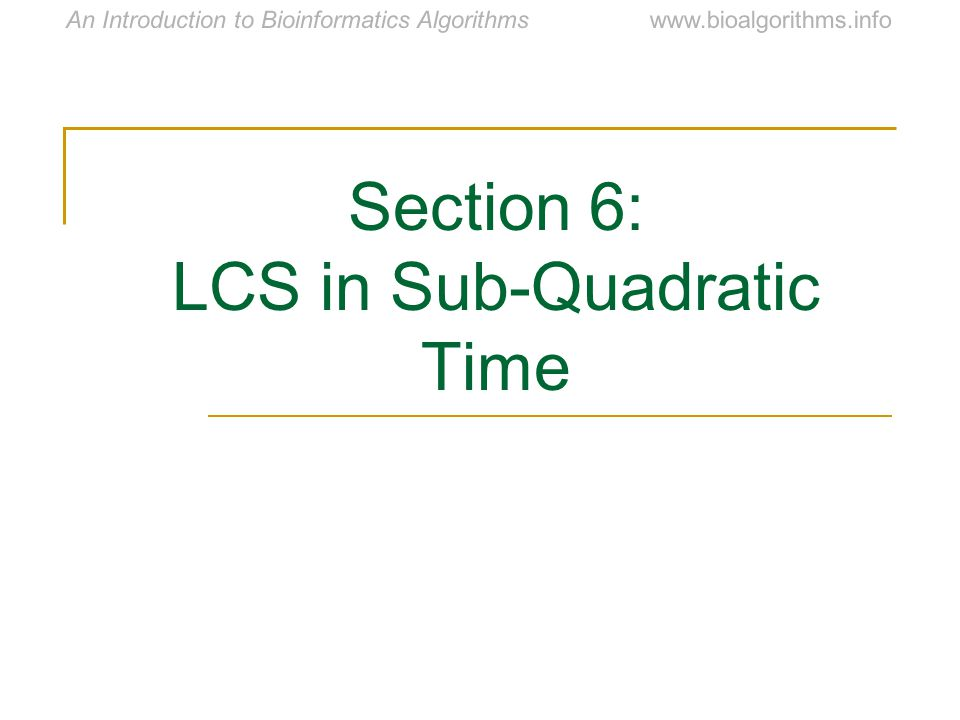 www.bioalgorithms.infoAn Introduction to Bioinformatics Algorithms Section 6: LCS in Sub-Quadratic Time