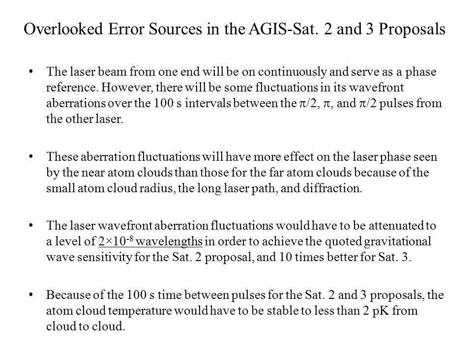 Overlooked Error Sources in the AGIS-Sat. 2 and 3 Proposals The laser beam from one end will be on continuously and serve as a phase reference. Howeve