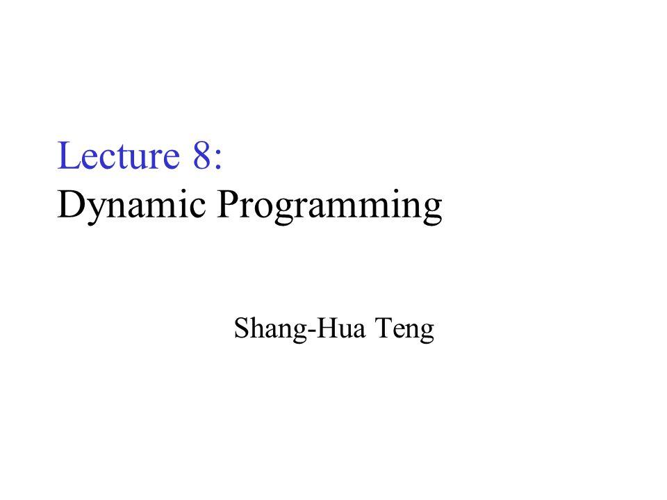 Lecture 8: Dynamic Programming Shang-Hua Teng