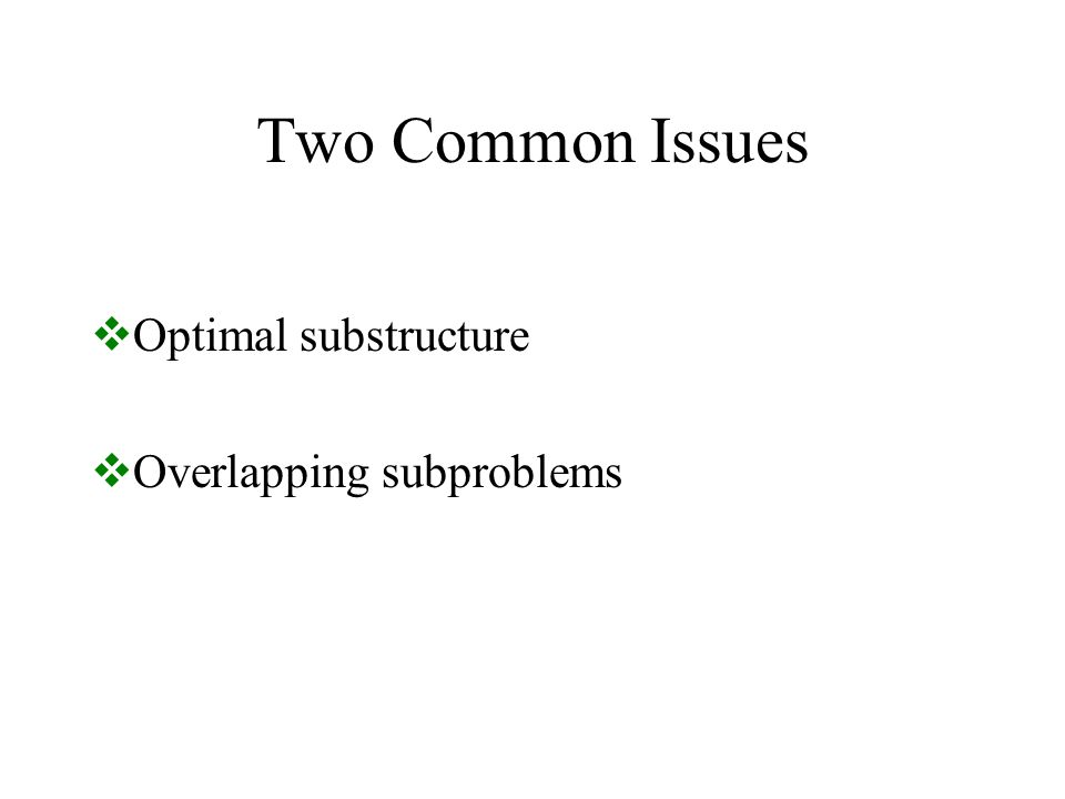 Two Common Issues  Optimal substructure  Overlapping subproblems