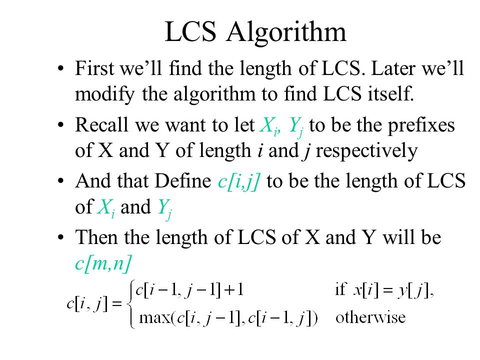 LCS Algorithm First we'll find the length of LCS.