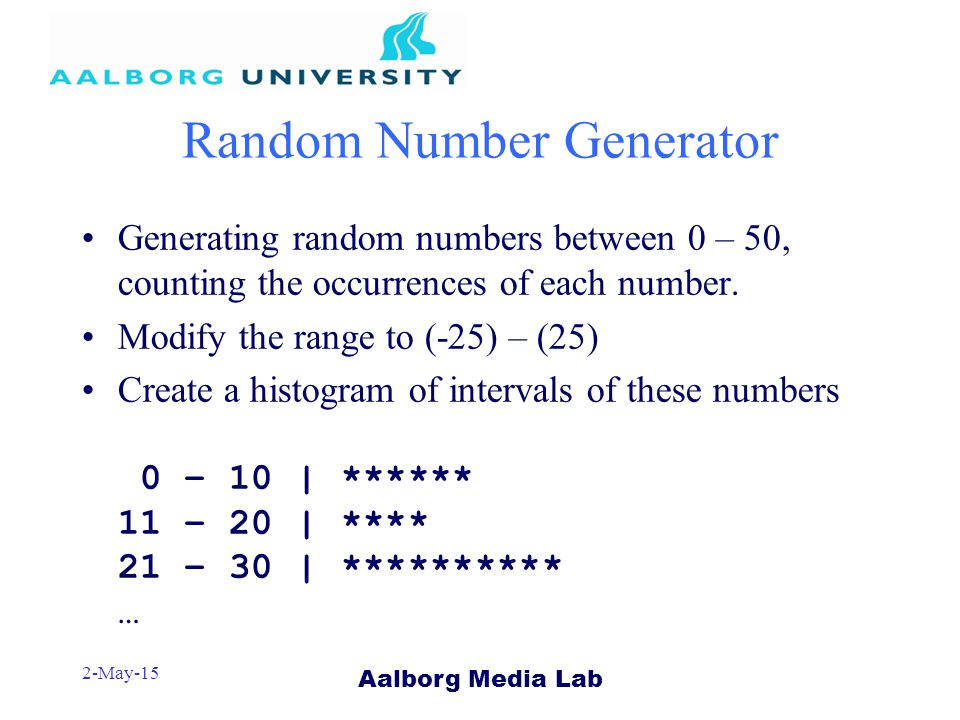 Aalborg Media Lab 2-May-15 Random Number Generator Generating random numbers between 0 – 50, counting the occurrences of each number.