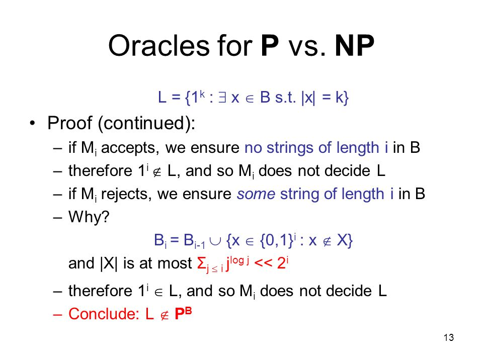 13 Oracles for P vs. NP L = {1 k :  x  B s.t.