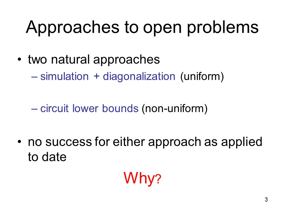 4 Approaches to open problems in a precise, formal sense these approaches are too powerful .
