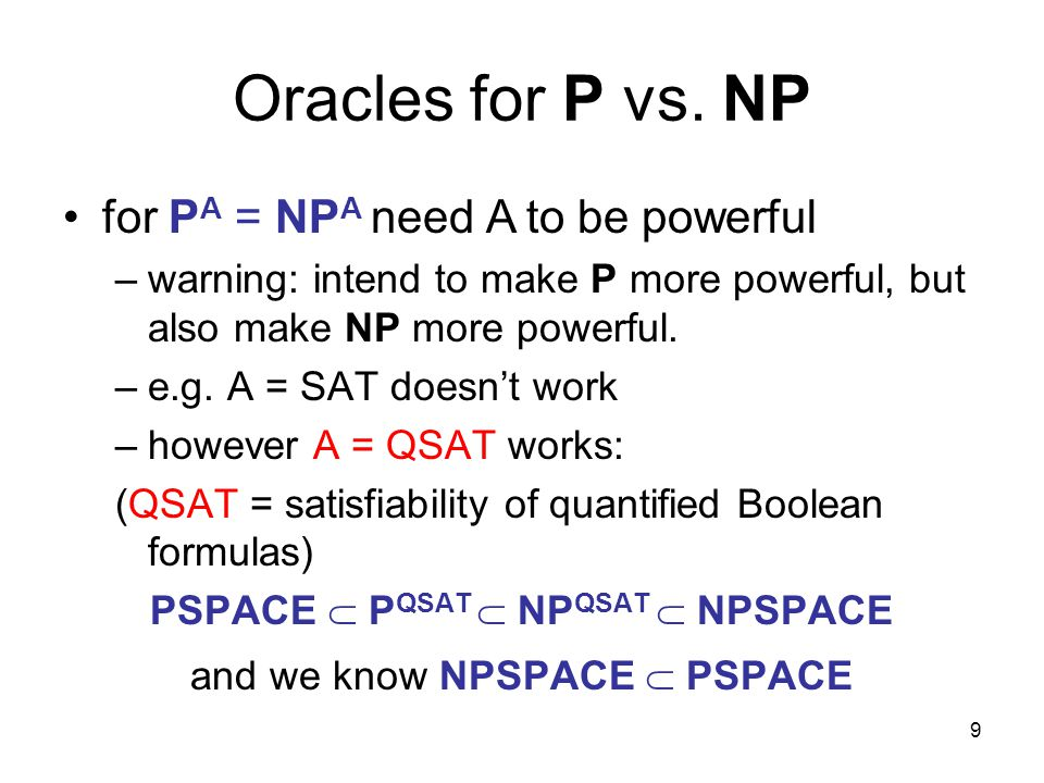 10 Oracles for P vs.NP Theorem: there exists an oracle B for which P B ≠ NP B.