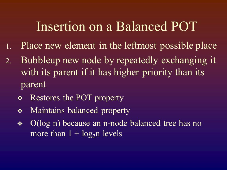 Insertion on a Balanced POT 1. Place new element in the leftmost possible place 2.