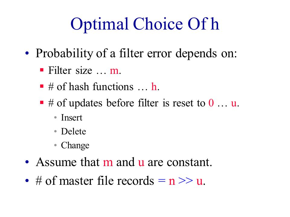 Optimal Choice Of h Probability of a filter error depends on:  Filter size … m.