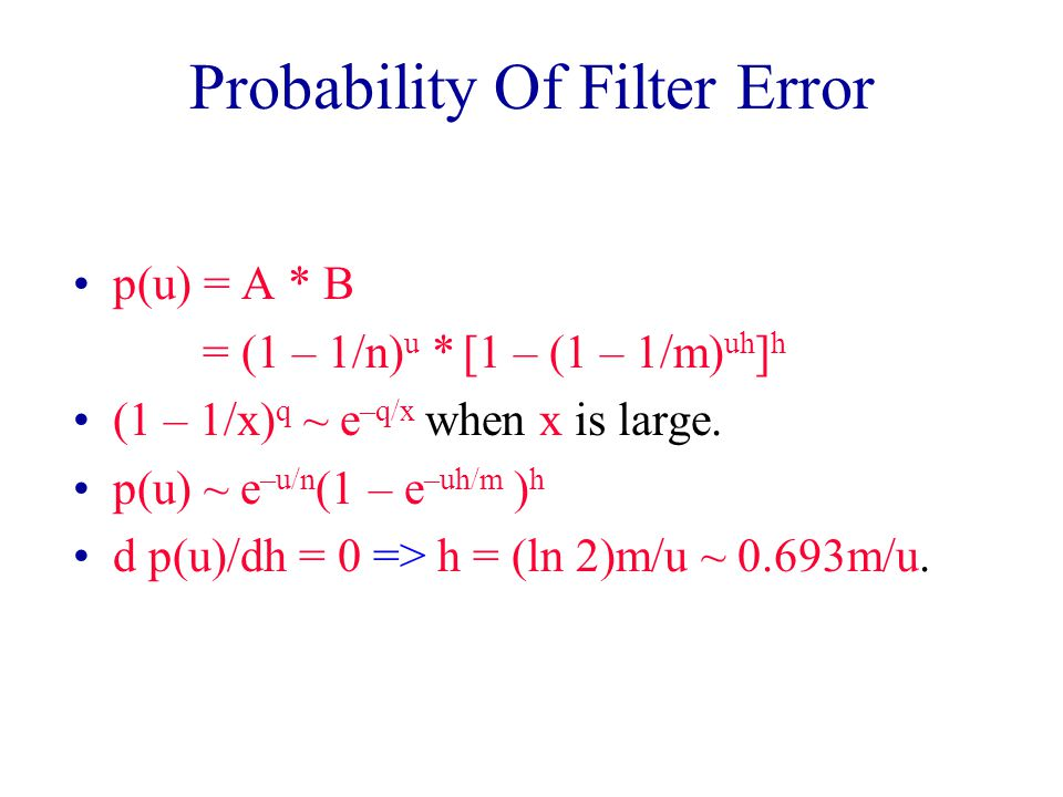Probability Of Filter Error p(u) = A * B = (1 – 1/n) u * [1 – (1 – 1/m) uh ] h (1 – 1/x) q ~ e –q/x when x is large.