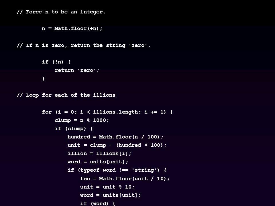 // Force n to be an integer. n = Math.floor(+n); // If n is zero, return the string zero .