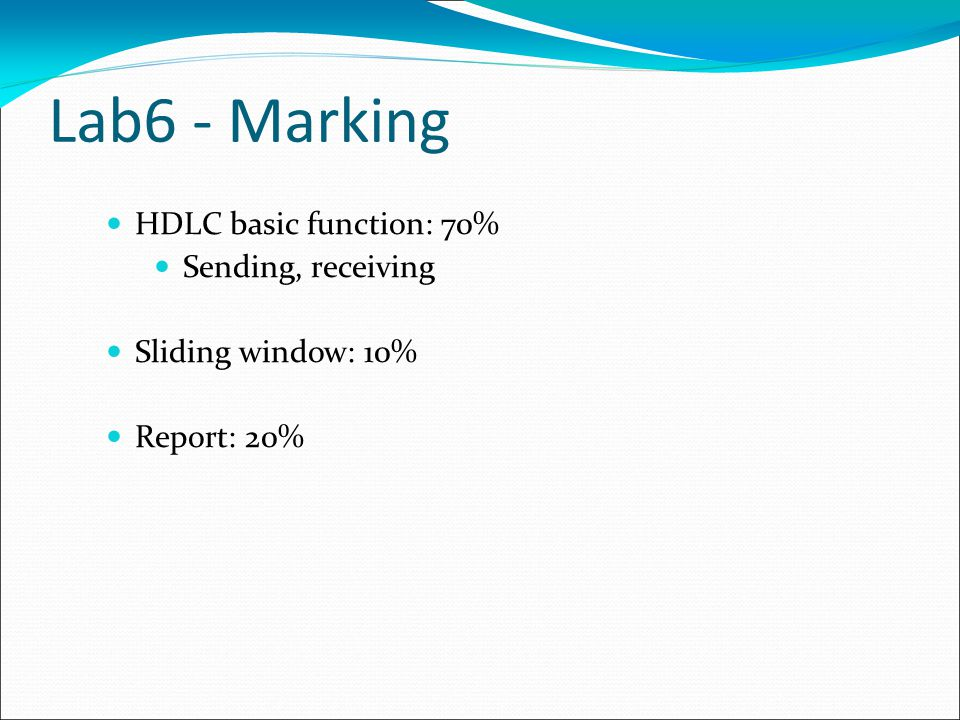 Lab6 - Marking HDLC basic function: 70% Sending, receiving Sliding window: 10% Report: 20%