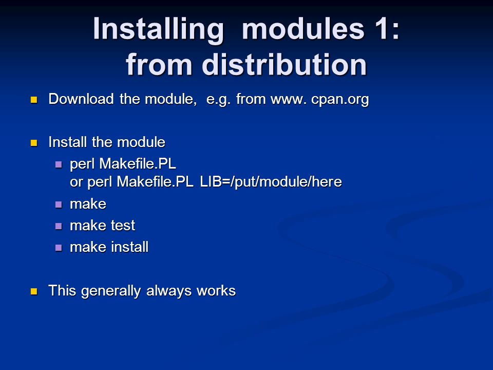 Installing modules 1: from distribution Download the module, e.g. from www. cpan.org Download the module, e.g. from www. cpan.org Install the module I