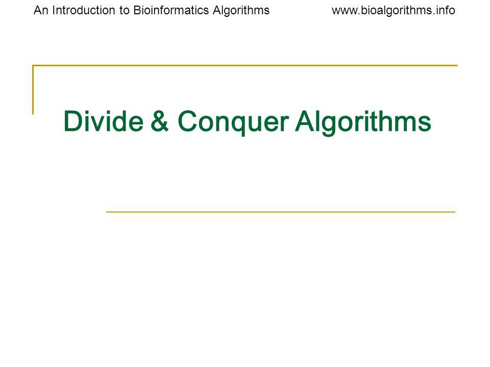 www.bioalgorithms.infoAn Introduction to Bioinformatics Algorithms Divide & Conquer Algorithms